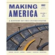 Making America A History of the United States, Volume 1: To 1877, Brief