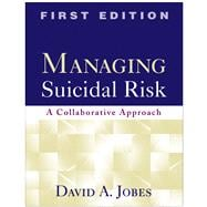 Managing Suicidal Risk, First Edition A Collaborative Approach