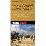 Cancun, Cozumel, Yucatan Peninsula 2000 : Expert Advice and Smart Choices, Completely Updated Every Year, Plus a Full-Size Color Map