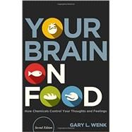 Your Brain on Food How Chemicals Control Your Thoughts and Feelings, Second Edition