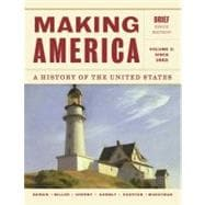 Making America A History of the United States, Volume 2: Since 1865, Brief