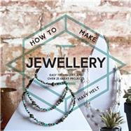 How to Work with Jewellery Easy Techniques and Over 20 Great Projects
