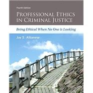 Professional Ethics in Criminal Justice Being Ethical When No One is Looking