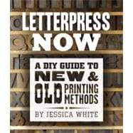 Letterpress Now A DIY Guide to New & Old Printing Methods