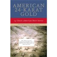 American 24-Karat Gold : Classic American Short Stories