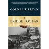 Bridge Too Far : The Classic History of the Greatest Airborne Battle of World War II