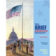 The Brief American Pageant A History of the Republic, Volume I: To 1877