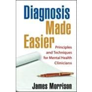 Diagnosis Made Easier, First Edition Principles and Techniques for Mental Health Clinicians