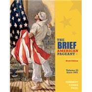 The Brief American Pageant A History of the Republic, Volume II: Since 1865