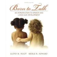 Born to Talk : An Introduction to Speech and Language Development