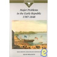 Major Problems in the Early Republic, 1787-1848 : Documents and Essays