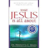 What Jesus Is All About : Meet the Man Whose Life - and Death - Changed the Course of History