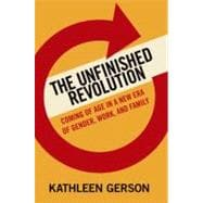 The Unfinished Revolution; Coming of Age in a New Era of Gender, Work, and Family