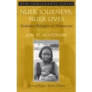 Nuer Journeys, Nuer Lives Sudanese Refugees in Minnesota (Part of the New Immigrants Series)