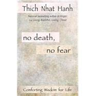 No Death, No Fear : Comforting Wisdom for Life