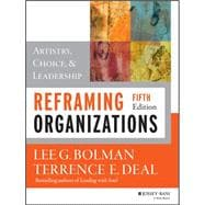Reframing Organizations: Artistry, Choice, and Leadership, Fifth Edition