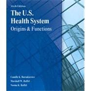 The U.S. Health System: Origins and Functions, 6th Edition
