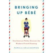 Bringing Up B�b� One American Mother Discovers the Wisdom of French Parenting