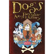 Dogs: A Very Peculiar History