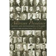 The American Presidency: Origins and Development 1776 - 2007