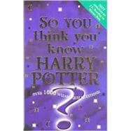 So You Think You Know Harry Potter?