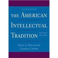 The American Intellectual Tradition;  Volume I: 1630-1865