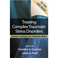 Treating Complex Traumatic Stress Disorders (Adults) Scientific Foundations and Therapeutic Models