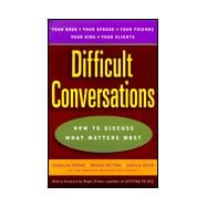 Difficult Conversations How to Discuss What Matters Most