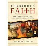 Forbidden Faith : The Gnostic Legacy from the Gospels to the Da Vinci Code