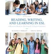 Reading, Writing and Learning in ESL A Resource Book for Teaching K-12 English Learners with Enhanced Pearson eText -- Access Card Package