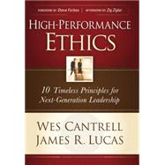 High-Performance Ethics : 10 Timeless Principles for Next-Generation Leadership