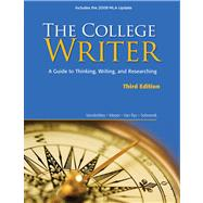 The College Writer A Guide to Thinking, Writing, and Researching, 2009 MLA Update Edition