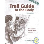 Trail Guide to the Body : How to Locate Muscles, Bones and More!