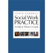 Social Work Practice A Critical Thinker's Guide
