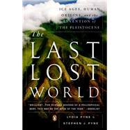 The Last Lost World Ice Ages, Human Origins, and the Invention of the Pleistocene