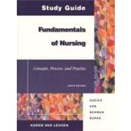 Study Guide Fundamentals of Nursing: Concepts, Process, and Practice