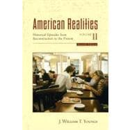 American Realities Volume II : Historical Episodes from Reconstruction to the Present