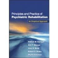 Principles and Practice of Psychiatric Rehabilitation, First Edition An Empirical Approach