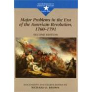 Major Problems in the Era of the American Revolution, 1760-1791 Documents and Essays