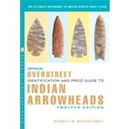 Official Overstreet Identification and Price Guide to Indian Arrowheads,12th EDITION