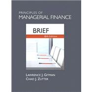Principles of Managerial Finance, Brief Plus NEW MyFinanceLab with Pearson eText -- Access Card Package