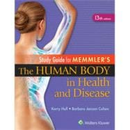 Study Guide for Memmler's the Human Body in Health and Disease (13th Edition)