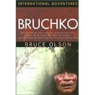 Bruchko: The Astonishing True Story Of A Nineteen-Year-Old's Capture By The Stone-Age Motilone Indians And The Impact He Had Living Out The Gospel Among Them
