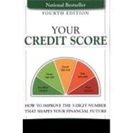 Your Credit Score How to Improve the 3-Digit Number That Shapes Your Financial Future