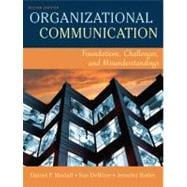 Organizational Communication : Foundations, Challenges, and Misunderstandings