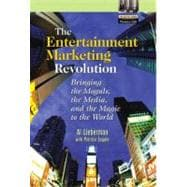 The Entertainment Marketing Revolution Bringing the Moguls, the Media, and the Magic to the World