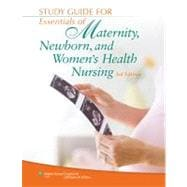 Study Guide for Essentials of Maternity, Newborn, and Women's Health Nursing