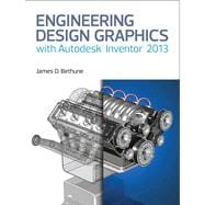 Engineering Design Graphics with Autodesk® Inventor® 2013