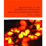 Orientation to the Counseling Profession : Advocacy, Ethics, and Essential Professional Foundations