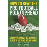 How to Beat the Pro Football Pointspread: A Comprehensive, No-nonsense Guide to Picking NFL Winners 9781632203540R